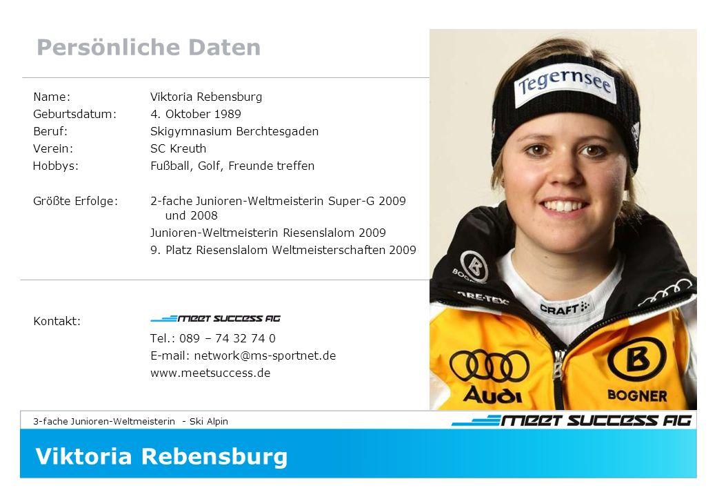 3-fache Junioren-Weltmeisterin - Ski Alpin Viktoria Rebensburg Persönliche Daten Name:Viktoria Rebensburg Geburtsdatum:4.