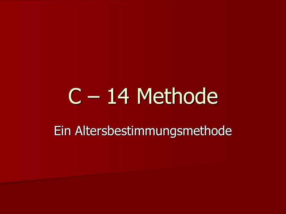 C – 14 Methode Ein Altersbestimmungsmethode