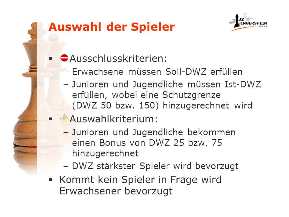 Auswahl der Spieler Ausschlusskriterien: –Erwachsene müssen Soll-DWZ erfüllen –Junioren und Jugendliche müssen Ist-DWZ erfüllen, wobei eine Schutzgrenze (DWZ 50 bzw.