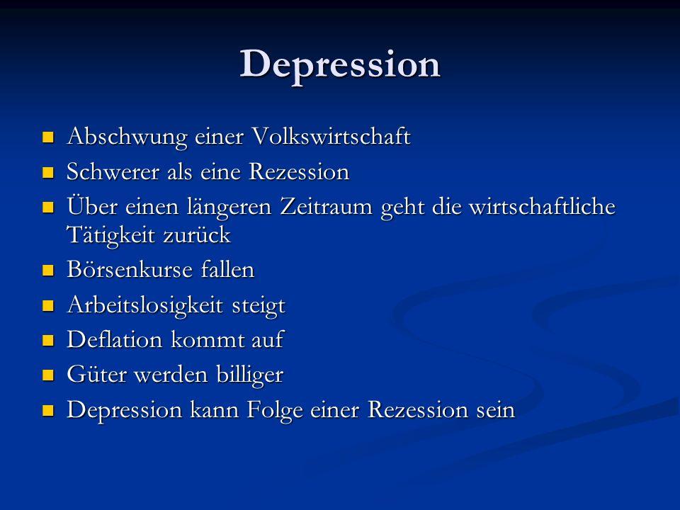 Depression Abschwung einer Volkswirtschaft Abschwung einer Volkswirtschaft Schwerer als eine Rezession Schwerer als eine Rezession Über einen längeren