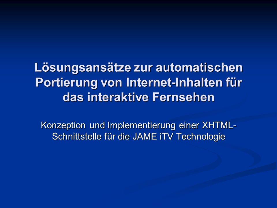 Lösungsansätze zur automatischen Portierung von Internet-Inhalten für das interaktive Fernsehen Konzeption und Implementierung einer XHTML- Schnittste