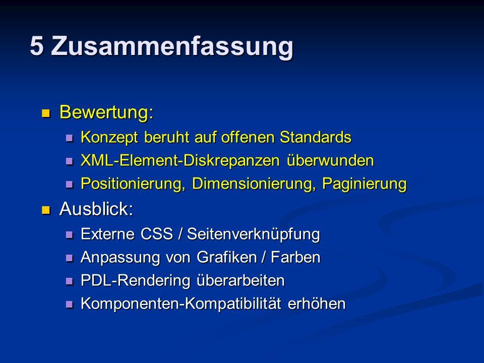 5 Zusammenfassung Bewertung: Bewertung: Konzept beruht auf offenen Standards Konzept beruht auf offenen Standards XML-Element-Diskrepanzen überwunden