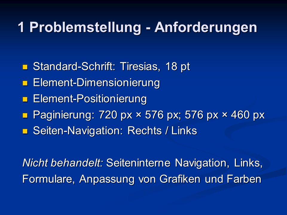 1 Problemstellung - Anforderungen Standard-Schrift: Tiresias, 18 pt Standard-Schrift: Tiresias, 18 pt Element-Dimensionierung Element-Dimensionierung