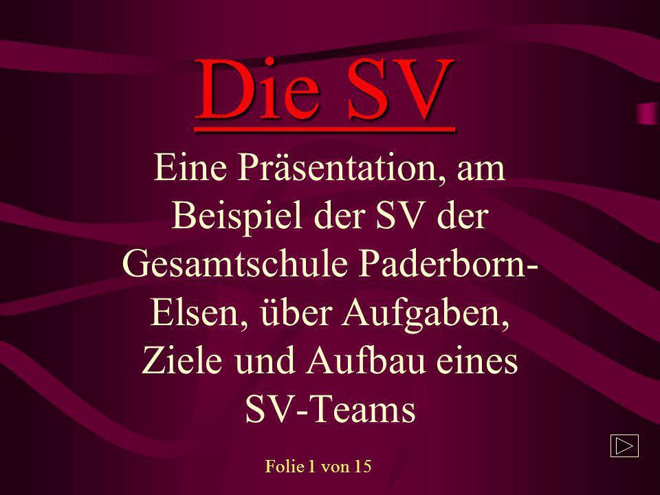Die SV Eine Präsentation, am Beispiel der SV der Gesamtschule Paderborn- Elsen, über Aufgaben, Ziele und Aufbau eines SV-Teams Folie 1 von 15