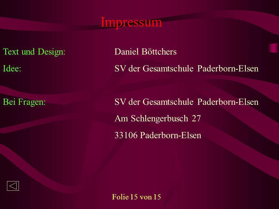 Impressum Folie 15 von 15 Text und Design:Daniel Böttchers Idee:SV der Gesamtschule Paderborn-Elsen Bei Fragen:SV der Gesamtschule Paderborn-Elsen Am