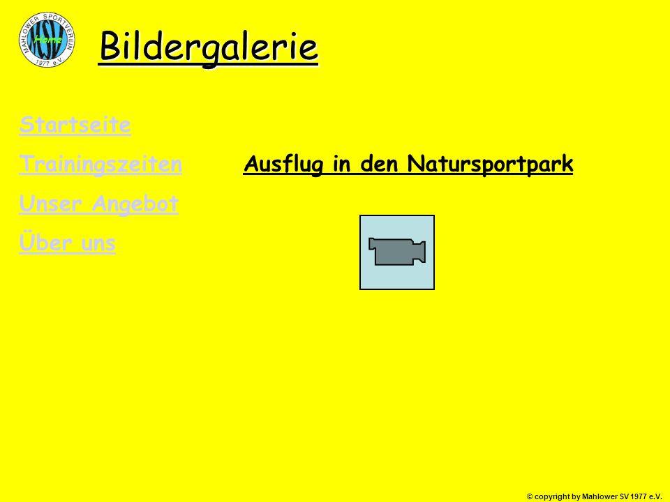 © copyright by Mahlower SV 1977 e.V. Home Bildergalerie Ausflug in den Natursportpark Startseite Trainingszeiten Unser Angebot Über uns