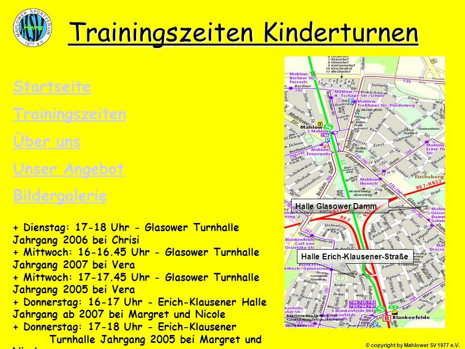 © copyright by Mahlower SV 1977 e.V. Home Trainingszeiten Kinderturnen + Dienstag: 17-18 Uhr - Glasower Turnhalle Jahrgang 2006 bei Chrisi + Mittwoch: