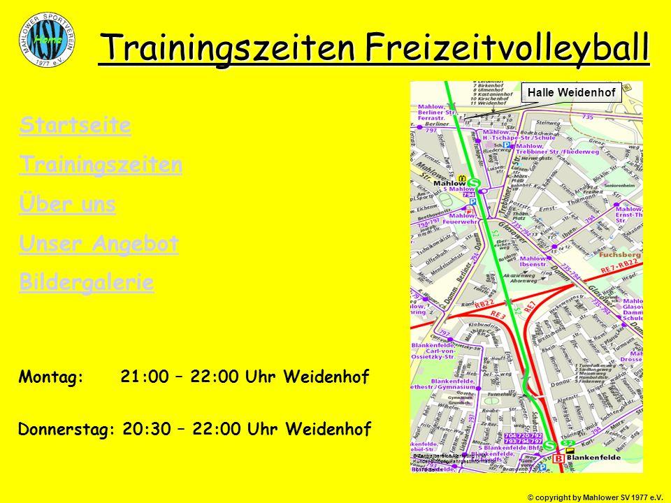© copyright by Mahlower SV 1977 e.V. Home Trainingszeiten Freizeitvolleyball Montag: 21:00 – 22:00 Uhr Weidenhof Donnerstag: 20:30 – 22:00 Uhr Weidenh