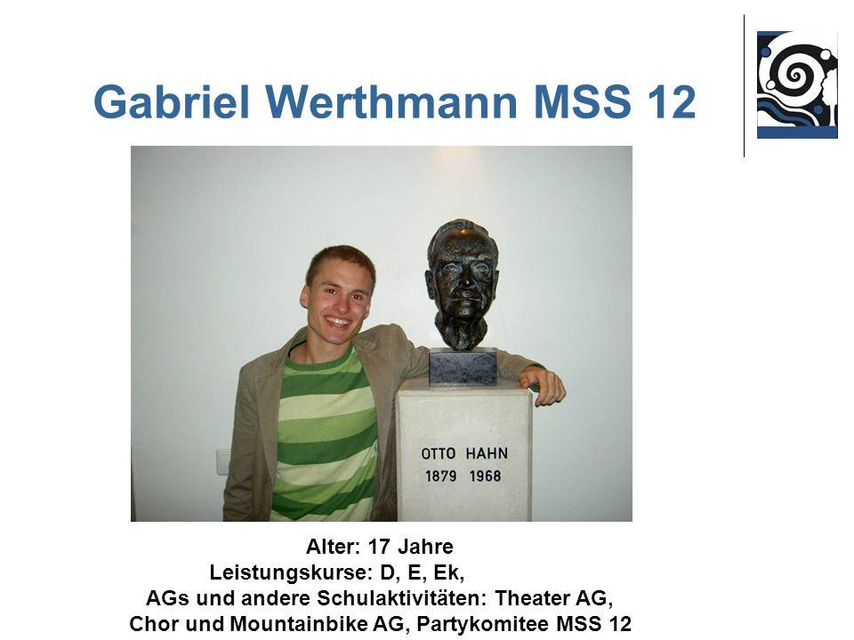 Gabriel Werthmann MSS 12 Alter: 17 Jahre Leistungskurse: D, E, Ek, AGs und andere Schulaktivitäten: Theater AG, Chor und Mountainbike AG, Partykomitee