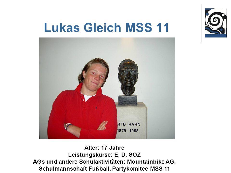 Lukas Gleich MSS 11 Alter: 17 Jahre Leistungskurse: E, D, SOZ AGs und andere Schulaktivitäten: Mountainbike AG, Schulmannschaft Fußball, Partykomitee