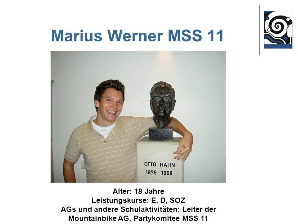 Marius Werner MSS 11 Alter: 18 Jahre Leistungskurse: E, D, SOZ AGs und andere Schulaktivitäten: Leiter der Mountainbike AG, Partykomitee MSS 11