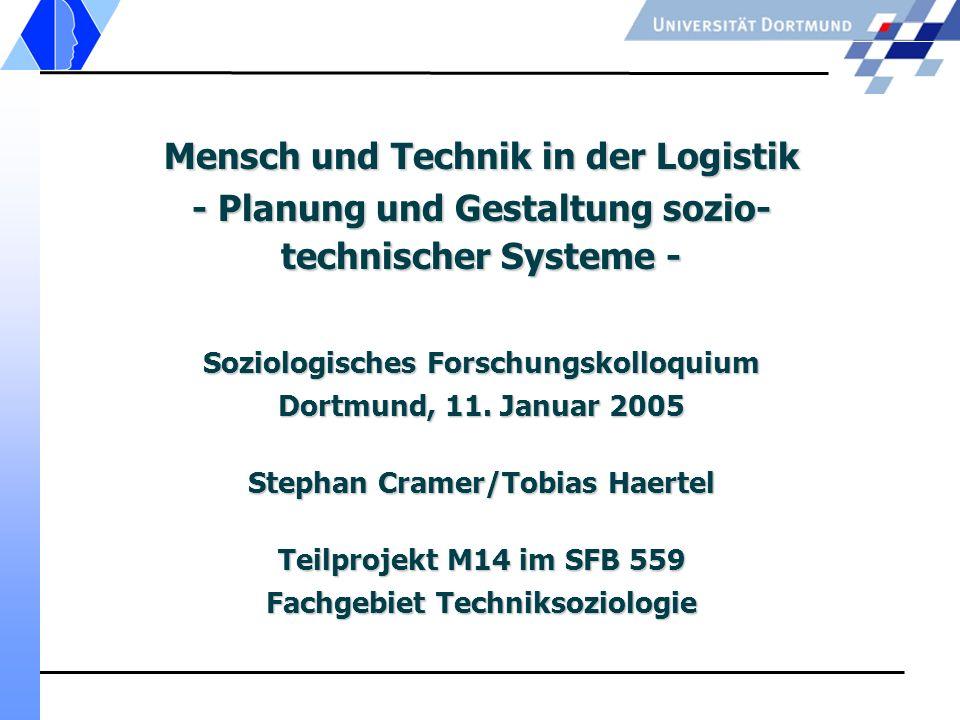 Mensch und Technik in der Logistik - Planung und Gestaltung sozio- technischer Systeme - Soziologisches Forschungskolloquium Dortmund, 11. Januar 2005