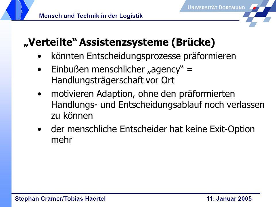 Stephan Cramer/Tobias Haertel 11. Januar 2005 Mensch und Technik in der Logistik Verteilte Assistenzsysteme (Brücke) könnten Entscheidungsprozesse prä