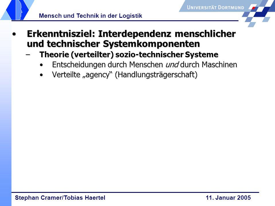 Stephan Cramer/Tobias Haertel 11. Januar 2005 Mensch und Technik in der Logistik Erkenntnisziel: Interdependenz menschlicher und technischer Systemkom
