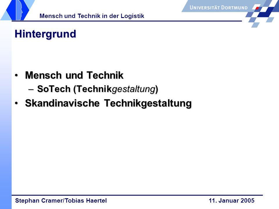 Stephan Cramer/Tobias Haertel 11. Januar 2005 Mensch und Technik in der Logistik Hintergrund Mensch und TechnikMensch und Technik –SoTech (Technikgest