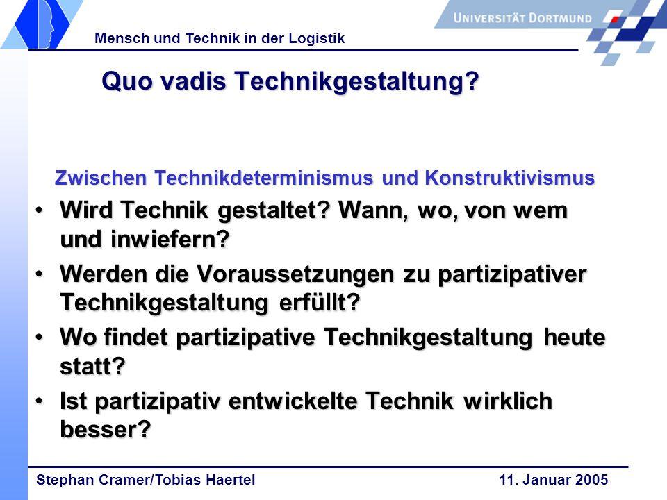 Stephan Cramer/Tobias Haertel 11. Januar 2005 Mensch und Technik in der Logistik Quo vadis Technikgestaltung? Zwischen Technikdeterminismus und Konstr