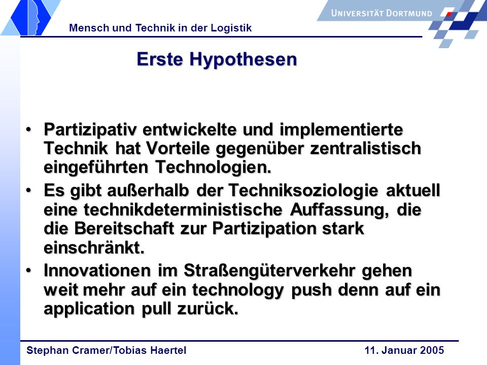 Stephan Cramer/Tobias Haertel 11. Januar 2005 Mensch und Technik in der Logistik Erste Hypothesen Partizipativ entwickelte und implementierte Technik
