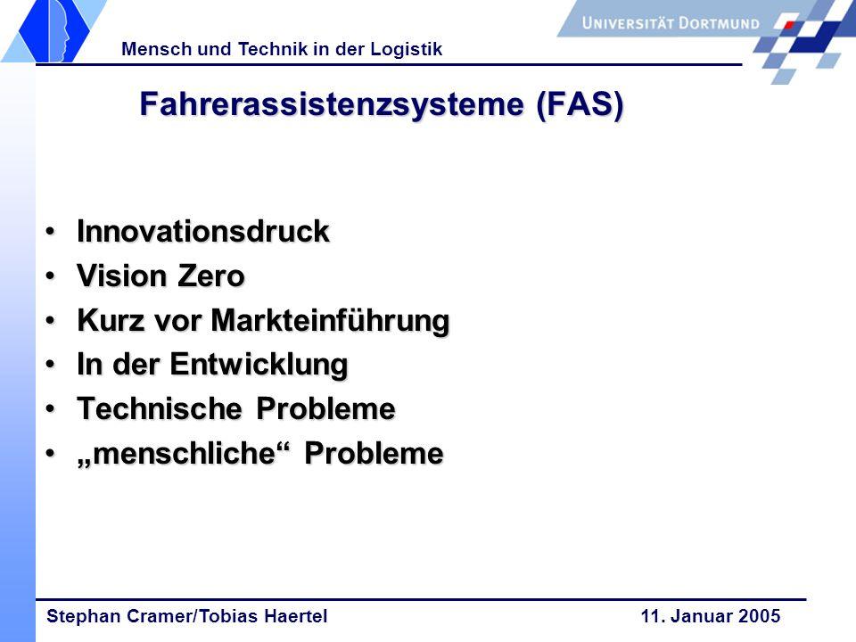 Stephan Cramer/Tobias Haertel 11. Januar 2005 Mensch und Technik in der Logistik Fahrerassistenzsysteme (FAS) InnovationsdruckInnovationsdruck Vision