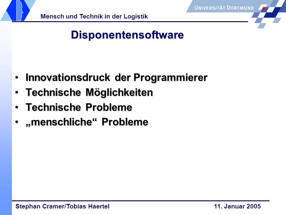 Stephan Cramer/Tobias Haertel 11. Januar 2005 Mensch und Technik in der Logistik Disponentensoftware Innovationsdruck der ProgrammiererInnovationsdruc