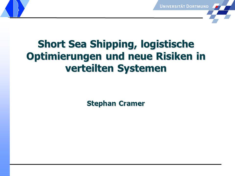 Short Sea Shipping, logistische Optimierungen und neue Risiken in verteilten Systemen Stephan Cramer