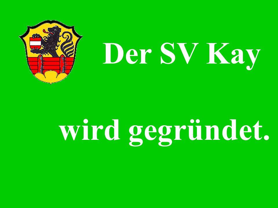 Der SV Kay wird gegründet.