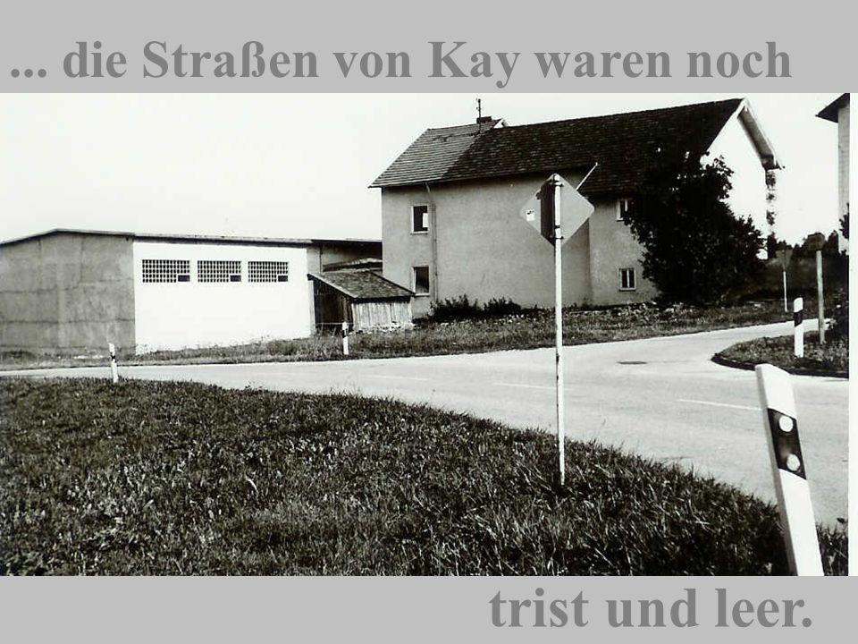 ... die Straßen von Kay waren noch trist und leer.