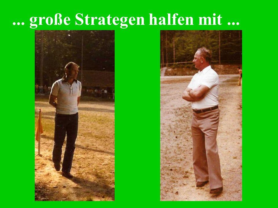 ... große Strategen halfen mit...