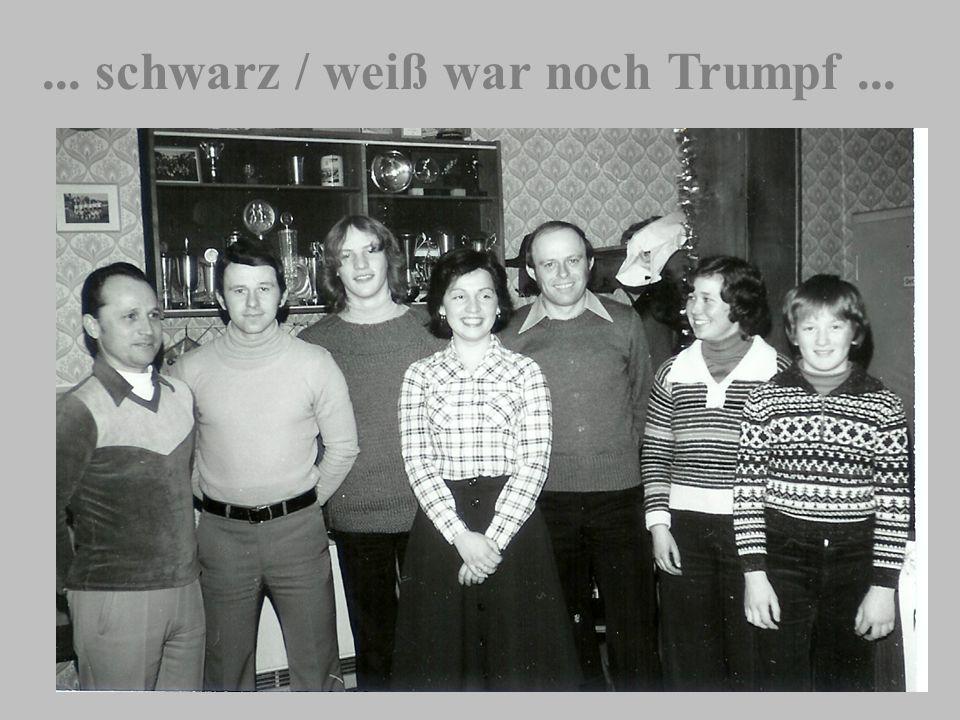 ... schwarz / weiß war noch Trumpf...