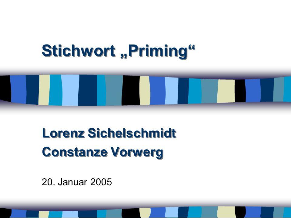 Stichwort Priming Lorenz Sichelschmidt Constanze Vorwerg Lorenz Sichelschmidt Constanze Vorwerg 20. Januar 2005