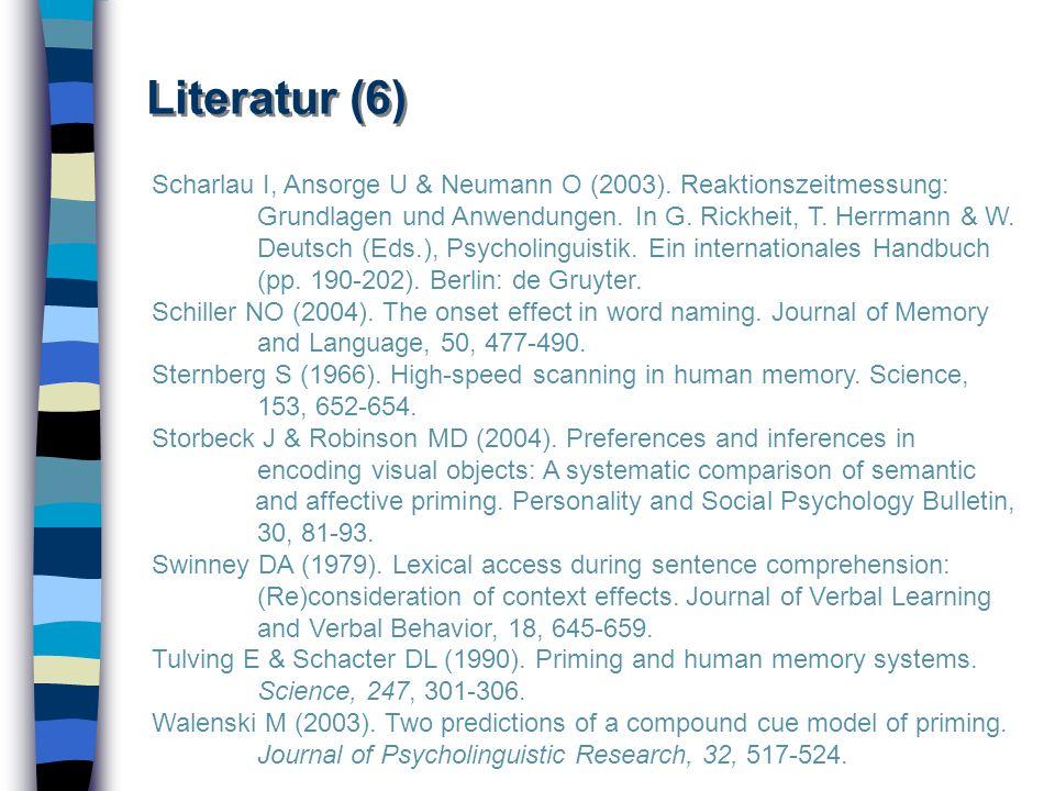 Literatur (6) Scharlau I, Ansorge U & Neumann O (2003). Reaktionszeitmessung: Grundlagen und Anwendungen. In G. Rickheit, T. Herrmann & W. Deutsch (Ed