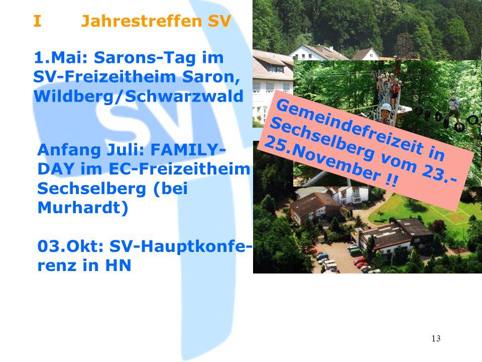 13 IJahrestreffen SV 1.Mai: Sarons-Tag im SV-Freizeitheim Saron, Wildberg/Schwarzwald Anfang Juli: FAMILY- DAY im EC-Freizeitheim Sechselberg (bei Mur