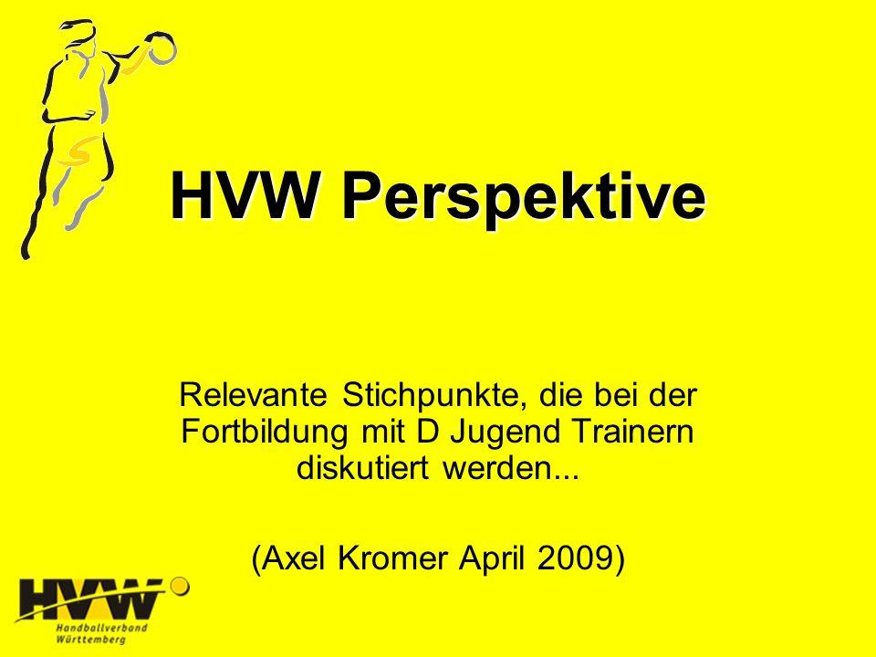 HVW Perspektive Relevante Stichpunkte, die bei der Fortbildung mit D Jugend Trainern diskutiert werden... (Axel Kromer April 2009)