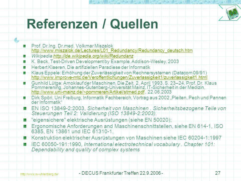 http://www.sv-uhlenberg.de/ - DECUS Frankfurter Treffen 22.9.2006 -27 Referenzen / Quellen Prof. Dr.Ing. Dr.med. Volkmar Miszalok http://www.miszalok.