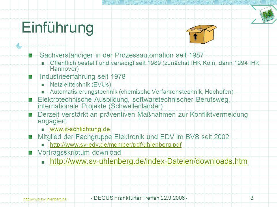http://www.sv-uhlenberg.de/ - DECUS Frankfurter Treffen 22.9.2006 -3 Einführung Sachverständiger in der Prozessautomation seit 1987 Öffentlich bestell