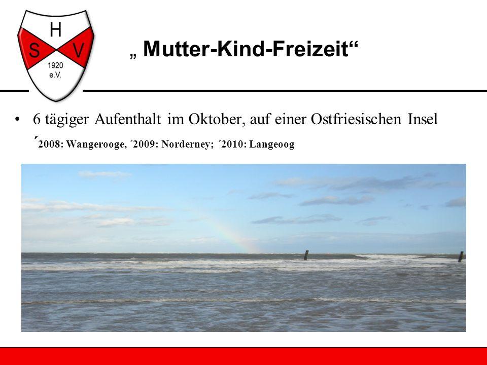 6 tägiger Aufenthalt im Oktober, auf einer Ostfriesischen Insel ´ 2008: Wangerooge, ´2009: Norderney; ´2010: Langeoog Mutter-Kind-Freizeit