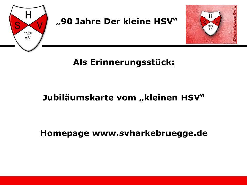 Als Erinnerungsstück: Jubiläumskarte vom kleinen HSV Homepage www.svharkebruegge.de 90 Jahre Der kleine HSV