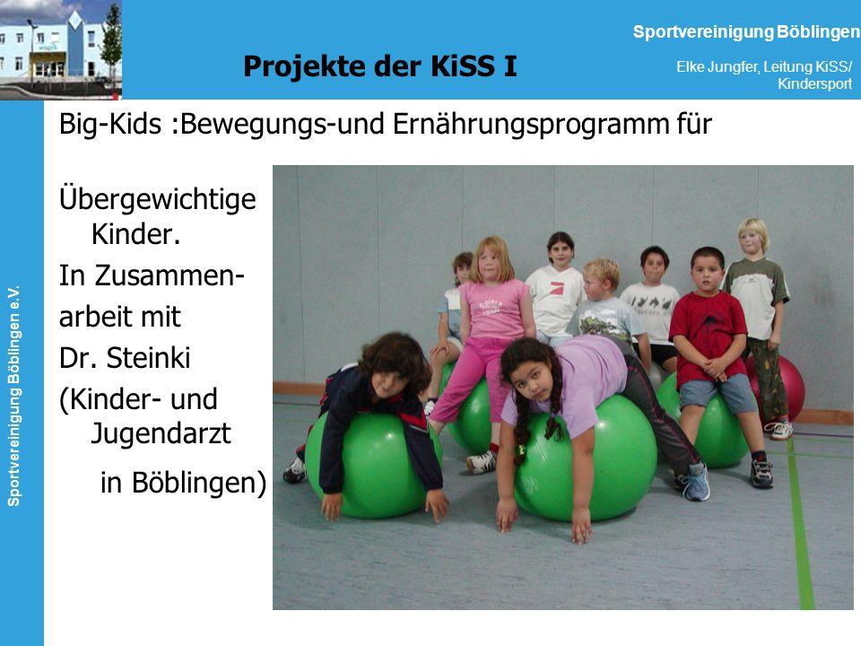 Sportvereinigung Böblingen e.V. Elke Jungfer, Leitung KiSS/ Kindersport Sportvereinigung Böblingen Projekte der KiSS I Big-Kids :Bewegungs-und Ernähru
