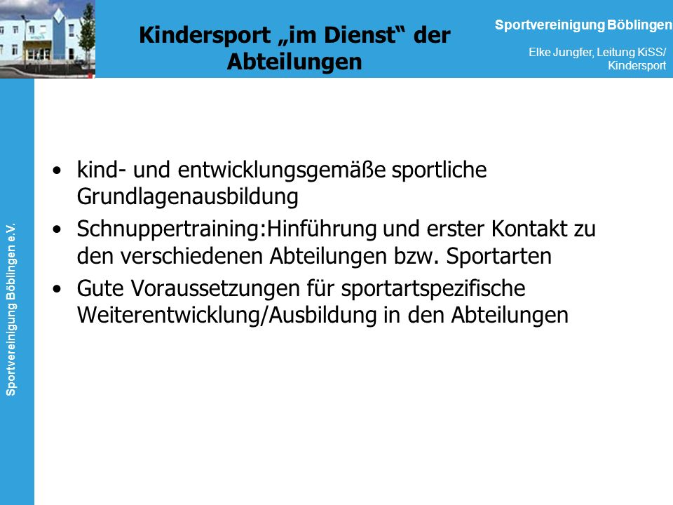 Sportvereinigung Böblingen e.V. Elke Jungfer, Leitung KiSS/ Kindersport Sportvereinigung Böblingen Kindersport im Dienst der Abteilungen kind- und ent