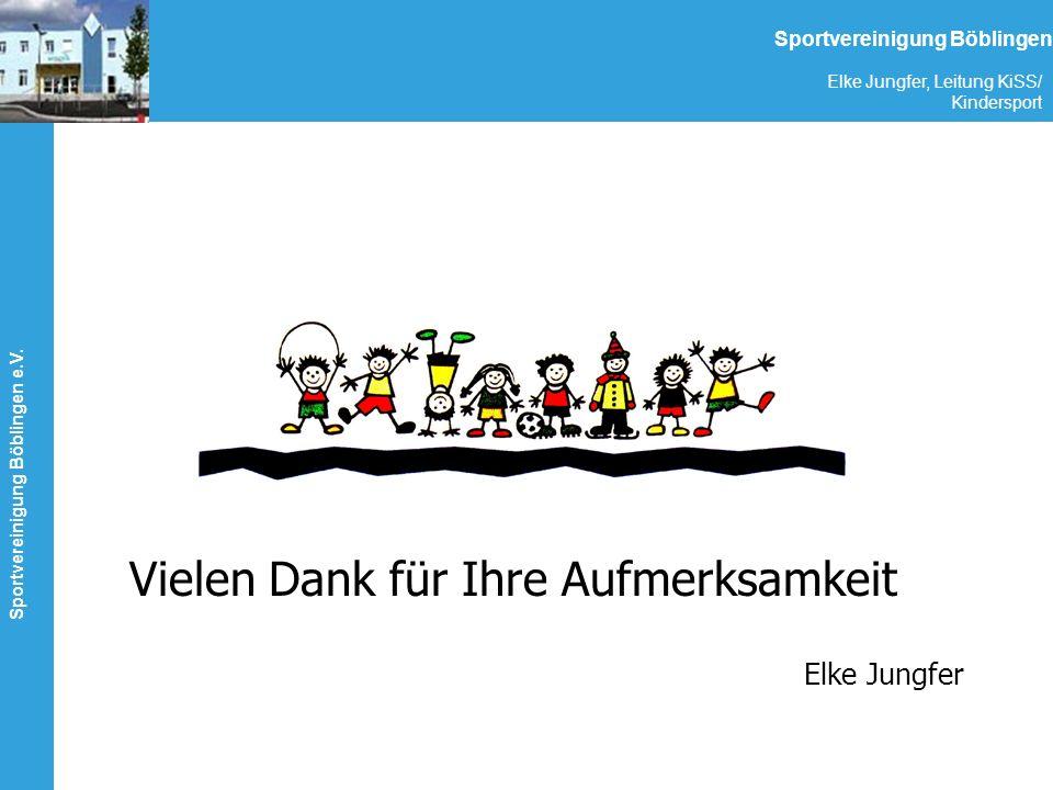 Sportvereinigung Böblingen e.V. Elke Jungfer, Leitung KiSS/ Kindersport Sportvereinigung Böblingen Vielen Dank für Ihre Aufmerksamkeit Elke Jungfer