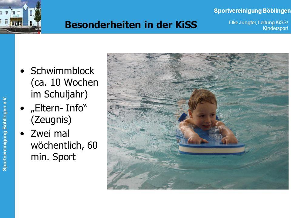 Sportvereinigung Böblingen e.V. Elke Jungfer, Leitung KiSS/ Kindersport Sportvereinigung Böblingen Besonderheiten in der KiSS Schwimmblock (ca. 10 Woc