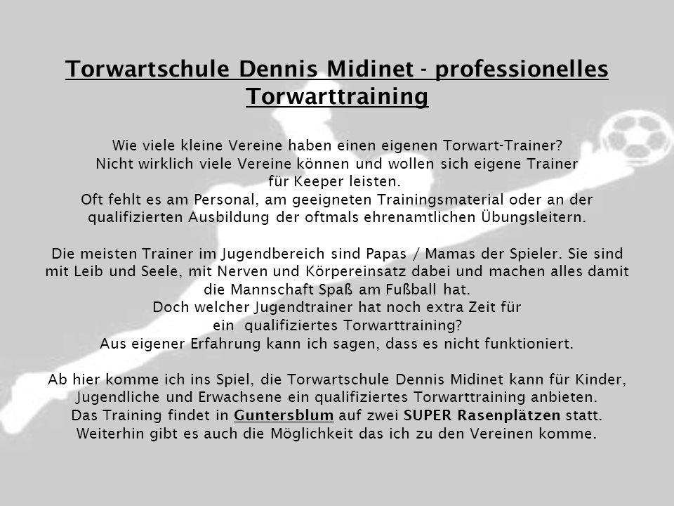 Torwartschule Dennis Midinet - professionelles Torwarttraining Wie viele kleine Vereine haben einen eigenen Torwart-Trainer? Nicht wirklich viele Vere