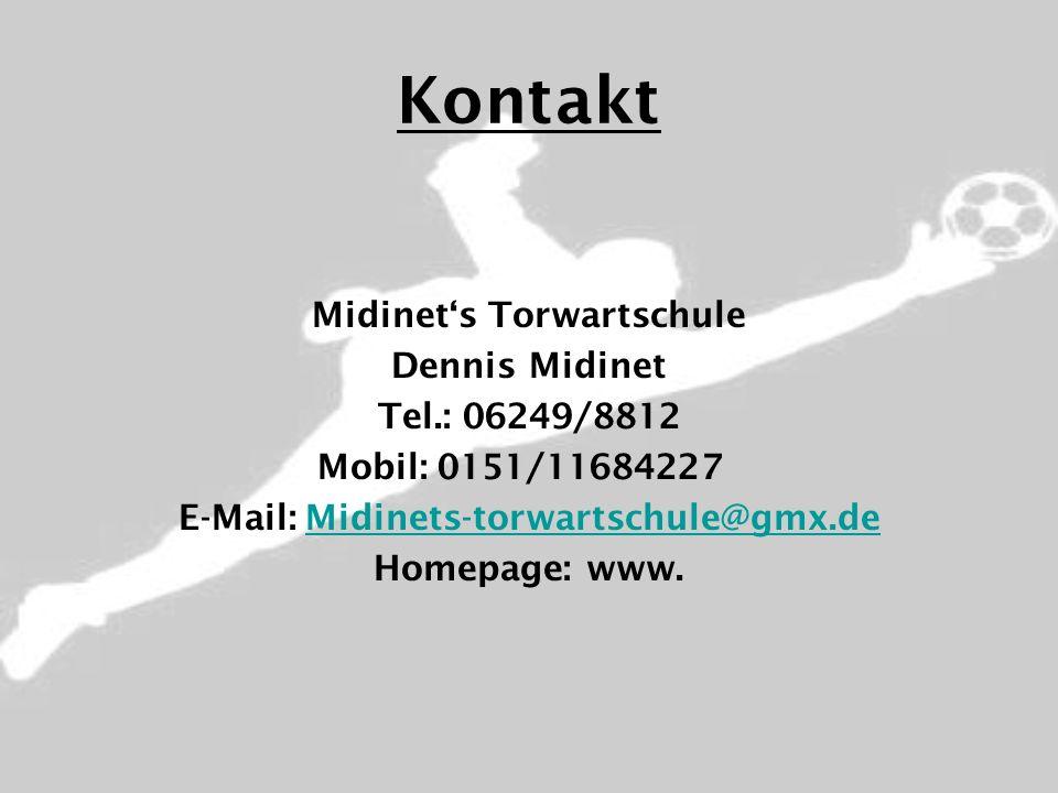 Kontakt Midinets Torwartschule Dennis Midinet Tel.: 06249/8812 Mobil: 0151/11684227 E-Mail: Midinets-torwartschule@gmx.deMidinets-torwartschule@gmx.de