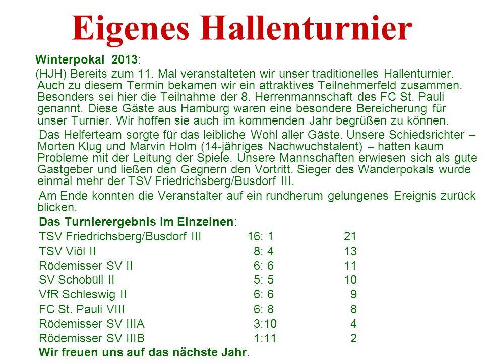 Eigenes Hallenturnier Winterpokal 2013: (HJH) Bereits zum 11. Mal veranstalteten wir unser traditionelles Hallenturnier. Auch zu diesem Termin bekamen