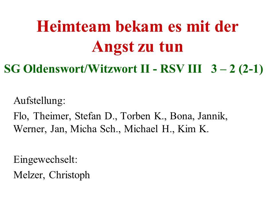 Heimteam bekam es mit der Angst zu tun SG Oldenswort/Witzwort II - RSV III 3 – 2 (2-1) Aufstellung: Flo, Theimer, Stefan D., Torben K., Bona, Jannik,