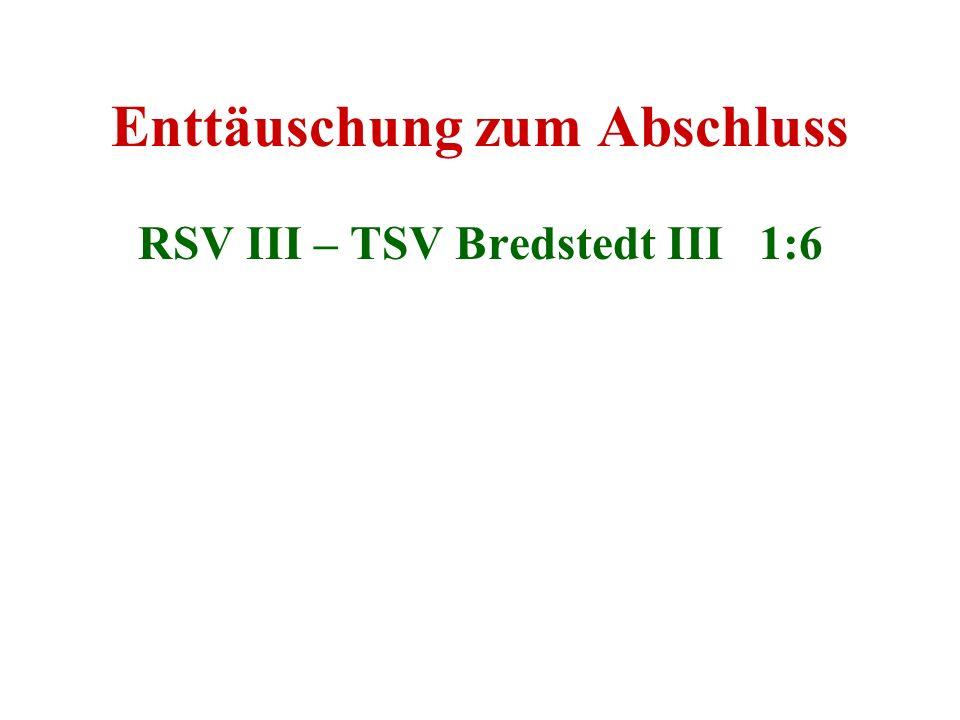 Enttäuschung zum Abschluss RSV III – TSV Bredstedt III 1:6
