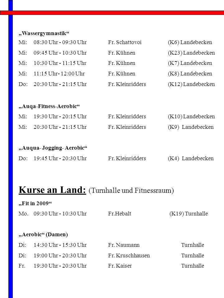 Wassergymnastik Mi:08:30 Uhr - 09:30 UhrFr.Schattovoi(K6) Landebecken Mi:09:45 Uhr - 10:30 UhrFr.