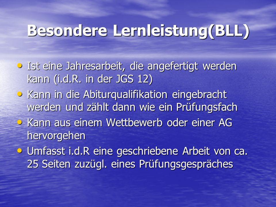 Besondere Lernleistung(BLL) Ist eine Jahresarbeit, die angefertigt werden kann (i.d.R. in der JGS 12) Ist eine Jahresarbeit, die angefertigt werden ka