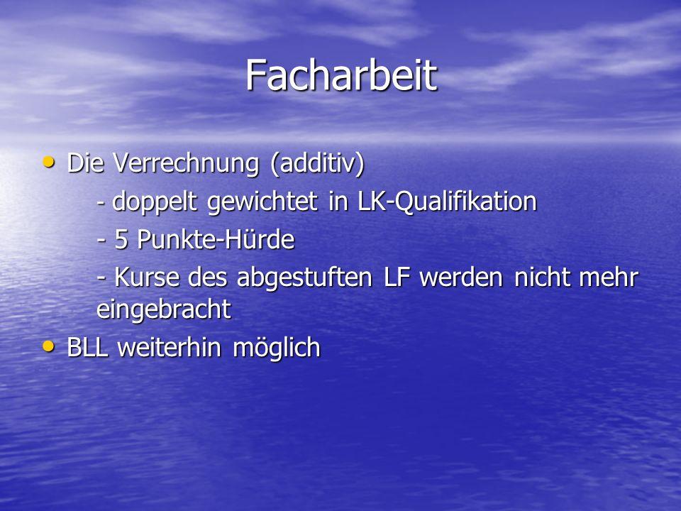 Facharbeit Die Verrechnung (additiv) Die Verrechnung (additiv) - doppelt gewichtet in LK-Qualifikation - 5 Punkte-Hürde - Kurse des abgestuften LF wer