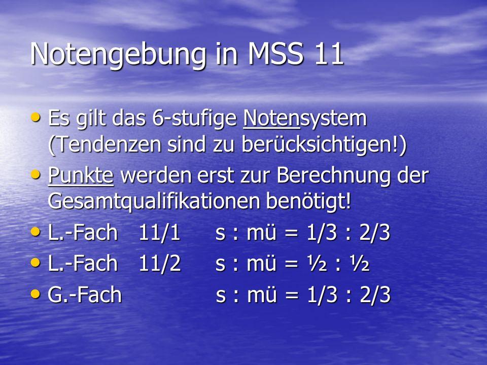 Notengebung in MSS 11 Es gilt das 6-stufige Notensystem (Tendenzen sind zu berücksichtigen!) Es gilt das 6-stufige Notensystem (Tendenzen sind zu berü