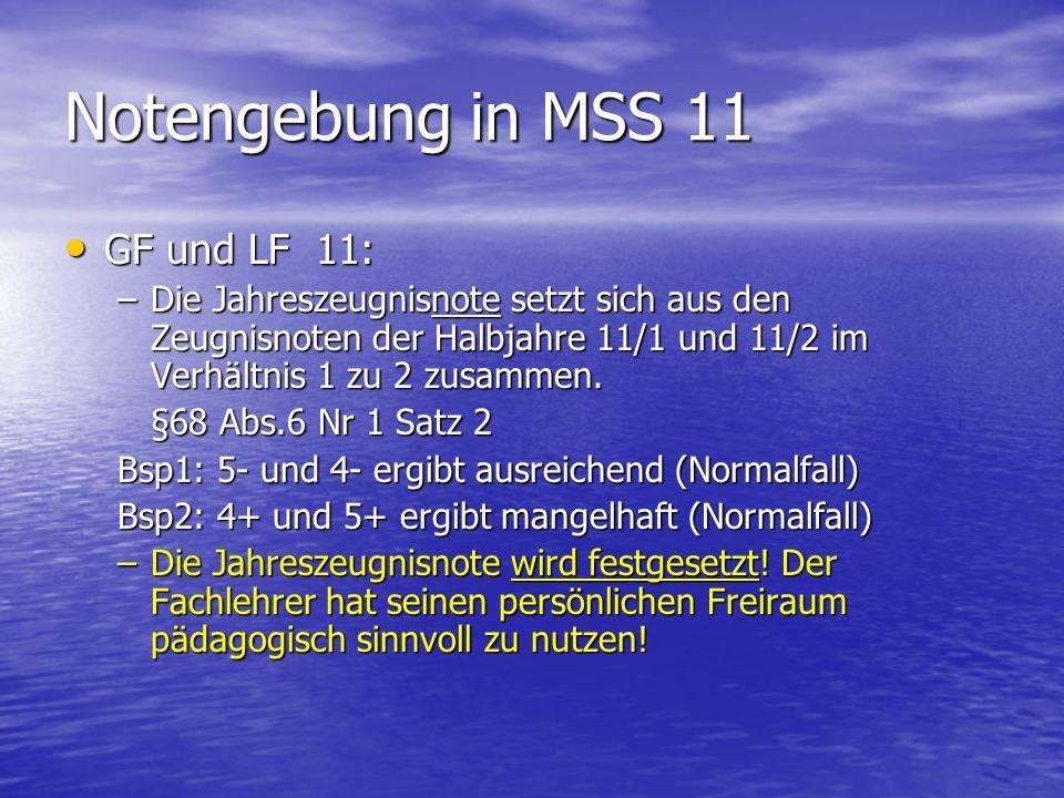 Notengebung in MSS 11 GF und LF 11: GF und LF 11: –Die Jahreszeugnisnote setzt sich aus den Zeugnisnoten der Halbjahre 11/1 und 11/2 im Verhältnis 1 z